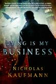 DYING IS MY BUSINESS by Nicholas Kaufmann