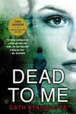 DEAD TO ME by Cath Staincliffe