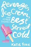 REVENGE, ICE CREAM AND OTHER THINGS BEST SERVED COLD