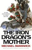 THE IRON DRAGON'S MOTHER by Michael Swanwick