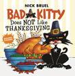 BAD KITTY DOES NOT LIKE THANKSGIVING by Nick Bruel
