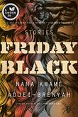 FRIDAY BLACK by Nana Kwame Adjei-Brenyah