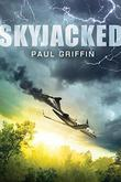 SKYJACKED by Paul Griffin