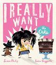 I REALLY WANT THE CAKE