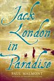 JACK LONDON IN PARADISE by Paul Malmont