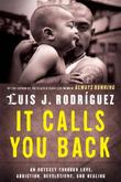 IT CALLS YOU BACK by Luis J. Rodriguez