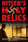HITLER'S HOLY RELICS by Sidney D. Kirkpatrick