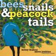BEES, SNAILS, & PEACOCK TAILS by Betsy Franco