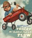 FRIDAY MY RADIO FLYER FLEW by Zachary Pullen
