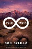 POINT OMEGA by Don DeLillo
