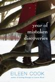 YEAR OF MISTAKEN DISCOVERIES by Eileen Cook