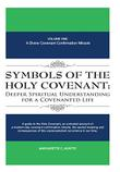 Symbols of the Holy Covenant: Deeper Spiritual Understanding for a Covenanted Life by Margarette C. Huntte