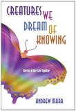 CREATURES WE DREAM OF KNOWING by Andrew Marr