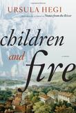 CHILDREN AND FIRE by Ursula Hegi