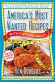 AMERICA'S MOST WANTED RECIPES WITHOUT THE GUILT by Ron Douglas