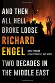 AND THEN ALL HELL BROKE LOOSE by Richard Engel