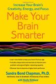 MAKE YOUR BRAIN SMARTER by Sandra Bond Chapman