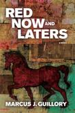 RED NOW AND LATERS by Marcus J. Guillory