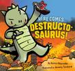 HERE COMES DESTRUCTOSAURUS! by Aaron Reynolds