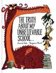 THE TRUTH ABOUT MY UNBELIEVABLE SCHOOL…