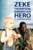 ZEKE THOMPSON, AMERICAN HERO by Rosa C. Scoushe