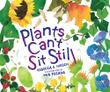 PLANTS CAN'T SIT STILL by Rebecca E. Hirsch