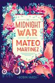 THE MIDNIGHT WAR OF MATEO MARTINEZ by Robin Yardi