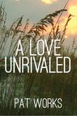 A LOVE UNRIVALED by Pat Works