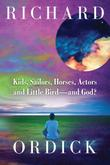 Kids, Sailors, Horses, Actors and Little Bird --- and God? by Richard Ordick