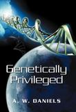 GENETICALLY PRIVILEGED by A.W. Daniels