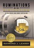 Ruminations on the Distortion of Oil Prices and Crony Capitalism by Raymond J. Learsy