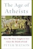 THE AGE OF ATHEISTS by Peter Watson