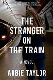THE STRANGER ON THE TRAIN by Abbie Taylor