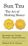 SUN TZU: THE ART OF MAKING MONEY by Michael M.K. Cheung