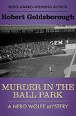 MURDER IN THE BALL PARK by Robert Goldsborough