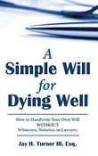 A SIMPLE WILL FOR DYING WELL by Jay H. Turner III