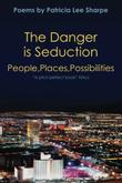 The Danger is Seduction: People, Places, Possibilities
