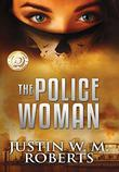 THE POLICEWOMAN by Justin W. M.  Roberts