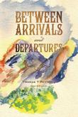 BETWEEN ARRIVALS AND DEPARTURES by Thomas Peyton