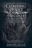 CLIMBING THE HOLY MOUNTAIN OF RECOVERY by Adrian  Auler