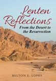 Lenten Reflections by Milton E. Lopes
