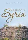 TRAVELS IN SYRIA by Carol Miller