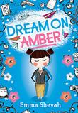 DREAM ON, AMBER by Emma Shevah