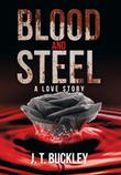 BLOOD AND STEEL by J. T. Buckley