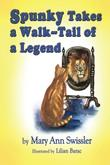 Spunky Takes a Walk - Tail Of a Legend  by Mary Ann Swissler