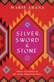 SILVER, SWORD & STONE by Marie Arana