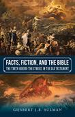 Facts, Fiction, and the Bible by Gijsbert J.B. Sulman