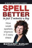 SPELL BETTER IN JUST 5 MINUTES A DAY by Margaret Harley