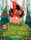 IT'S NOT LITTLE RED RIDING HOOD