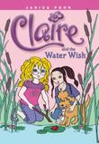 CLAIRE AND THE WATER WISH